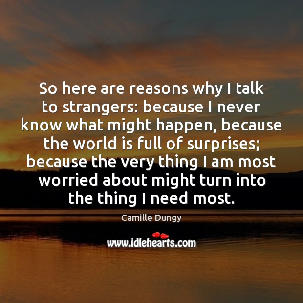 Image, So here are reasons why I talk to strangers: because I never