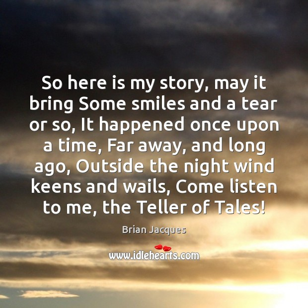 So here is my story, may it bring Some smiles and a Brian Jacques Picture Quote