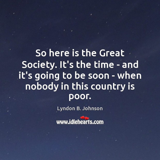So here is the Great Society. It's the time – and it's Image