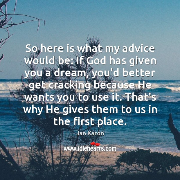 So here is what my advice would be: If God has given Jan Karon Picture Quote