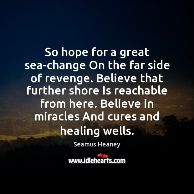 So hope for a great sea-change On the far side of revenge. Seamus Heaney Picture Quote
