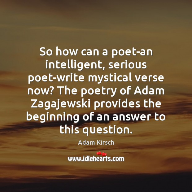Image, So how can a poet-an intelligent, serious poet-write mystical verse now? The
