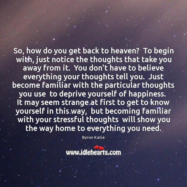 So, how do you get back to heaven?  To begin with, just Byron Katie Picture Quote
