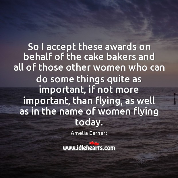 Image, So I accept these awards on behalf of the cake bakers and