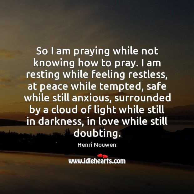 So I am praying while not knowing how to pray. I am Image