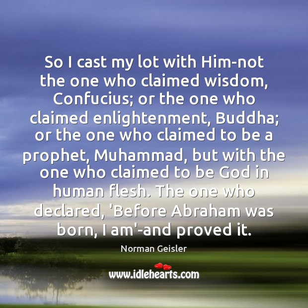 So I cast my lot with Him-not the one who claimed wisdom, Image
