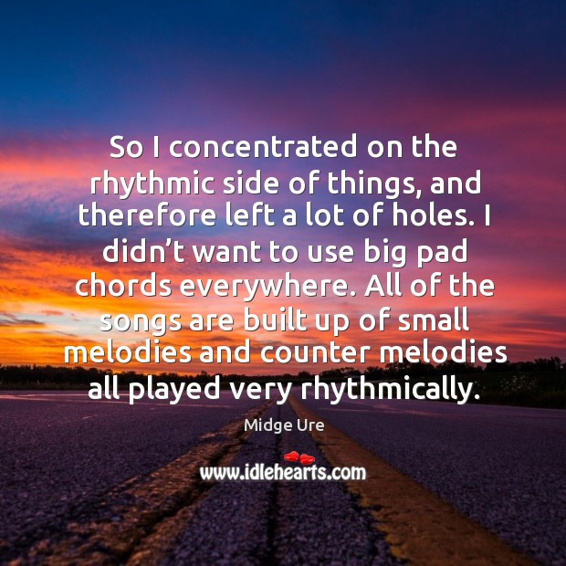 So I concentrated on the rhythmic side of things, and therefore left a lot of holes. Image