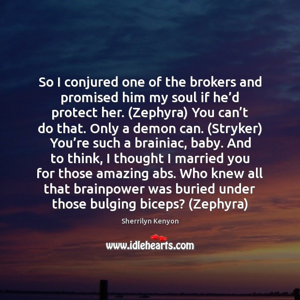 So I conjured one of the brokers and promised him my soul Sherrilyn Kenyon Picture Quote