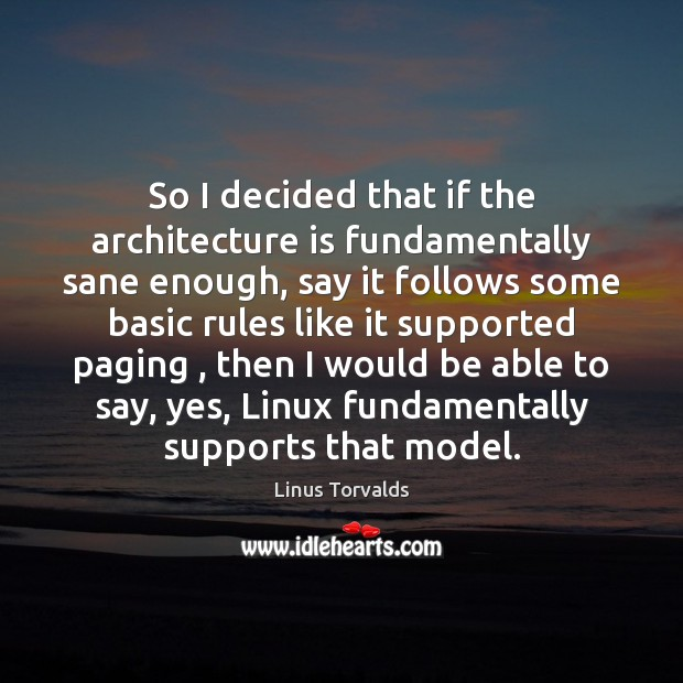 So I decided that if the architecture is fundamentally sane enough, say Architecture Quotes Image