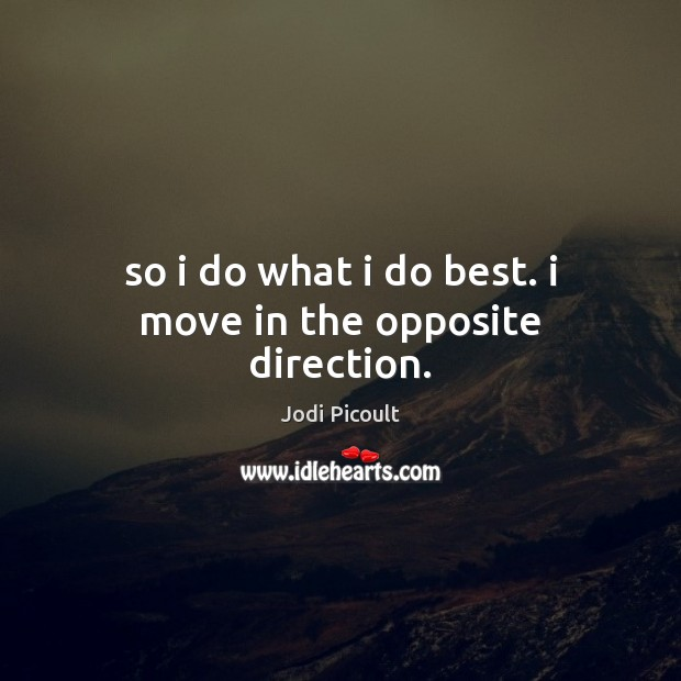 So i do what i do best. i move in the opposite direction. Image