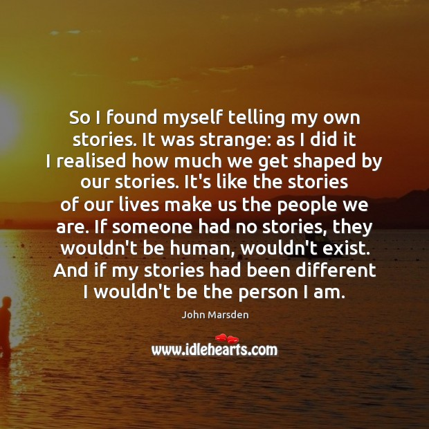 So I found myself telling my own stories. It was strange: as Image