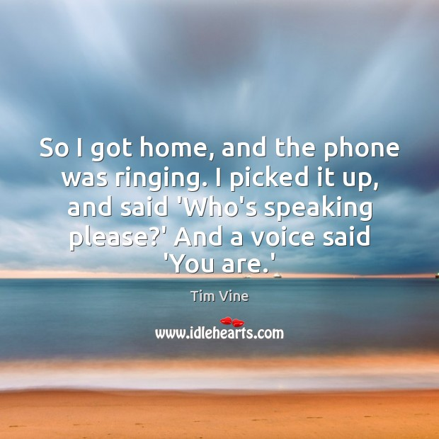 Tim Vine Picture Quote image saying: So I got home, and the phone was ringing. I picked it