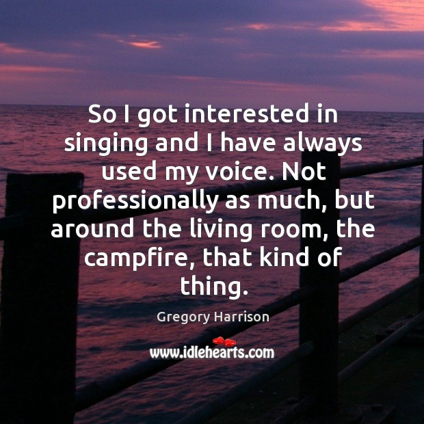 Image, So I got interested in singing and I have always used my voice.