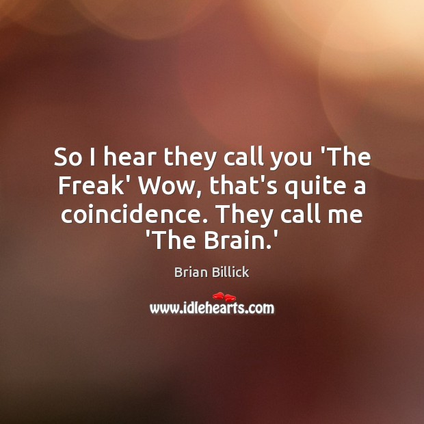 So I hear they call you 'The Freak' Wow, that's quite a Brian Billick Picture Quote