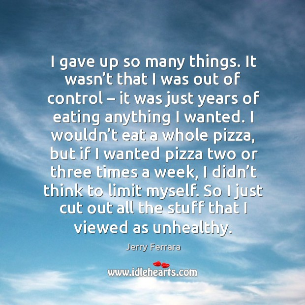 So I just cut out all the stuff that I viewed as unhealthy. Image