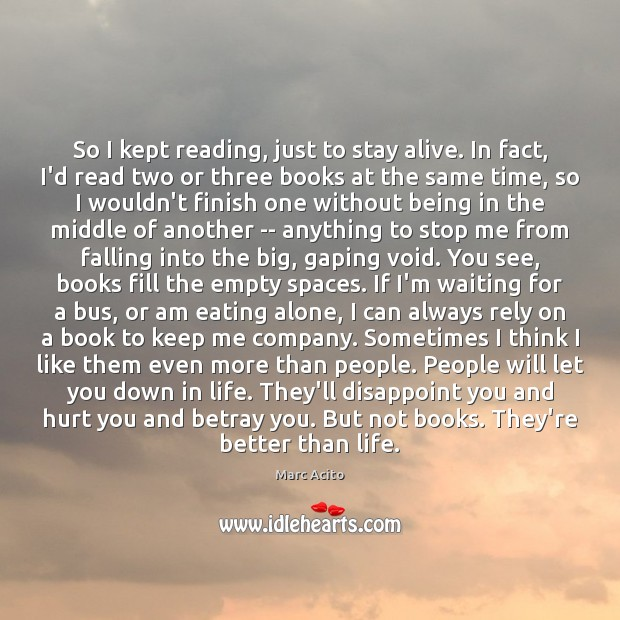 So I kept reading, just to stay alive. In fact, I'd read Image