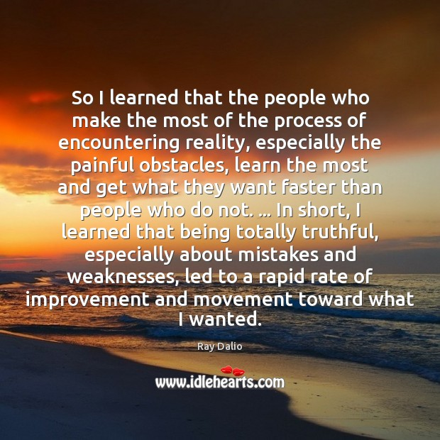 So I learned that the people who make the most of the Ray Dalio Picture Quote