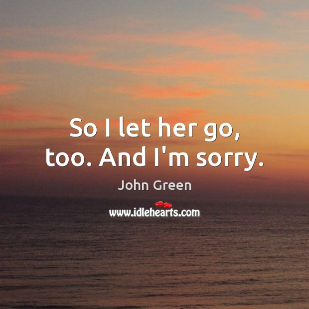 So I let her go, too. And I'm sorry. Image