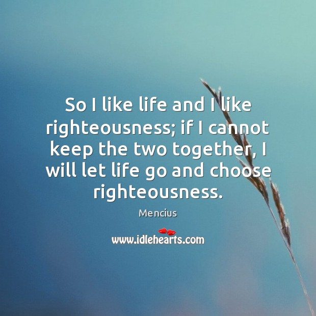 So I like life and I like righteousness; if I cannot keep Mencius Picture Quote