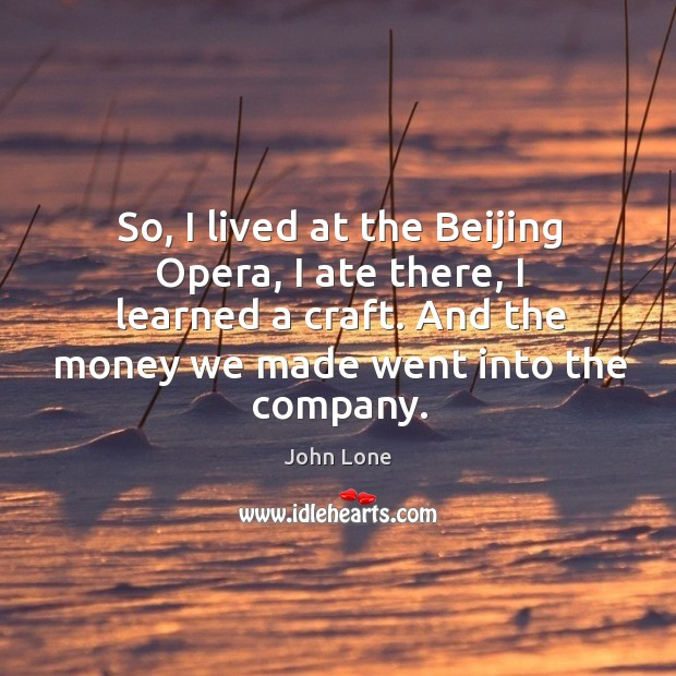 Image, So, I lived at the beijing opera, I ate there, I learned a craft. And the money we made went into the company.