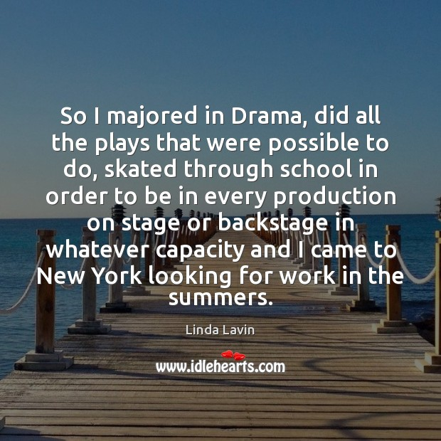 So I majored in Drama, did all the plays that were possible Linda Lavin Picture Quote
