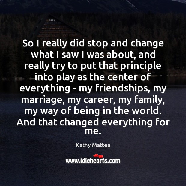 So I really did stop and change what I saw I was Kathy Mattea Picture Quote