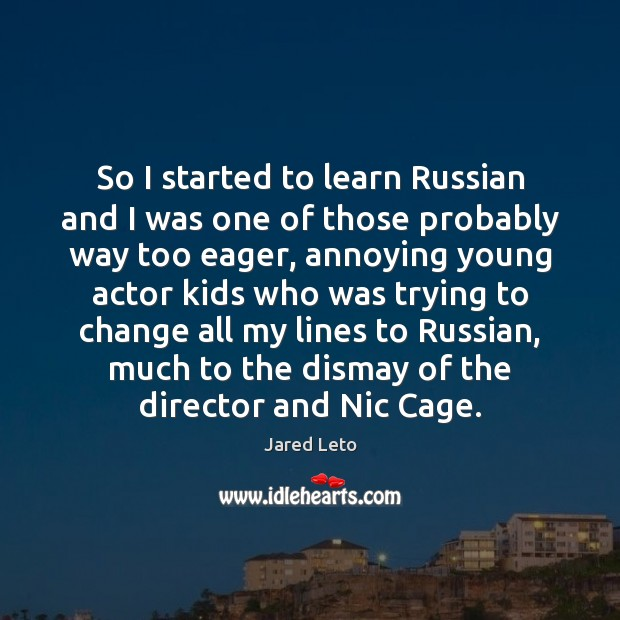 So I started to learn Russian and I was one of those Jared Leto Picture Quote