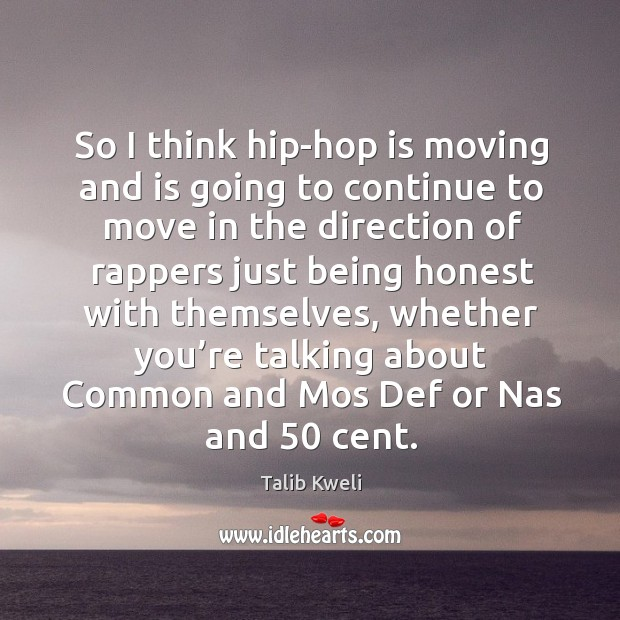 So I think hip-hop is moving and is going to continue to move in the direction of rappers Image