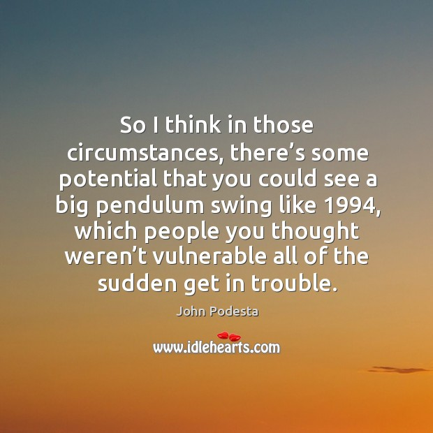 So I think in those circumstances, there's some potential that you could see a big pendulum Image