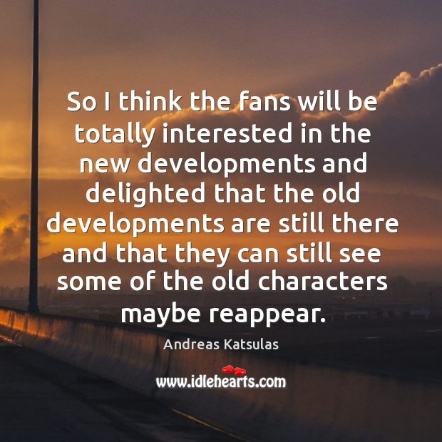 Image, So I think the fans will be totally interested in the new developments