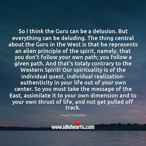 So I think the Guru can be a delusion. But everything can Image