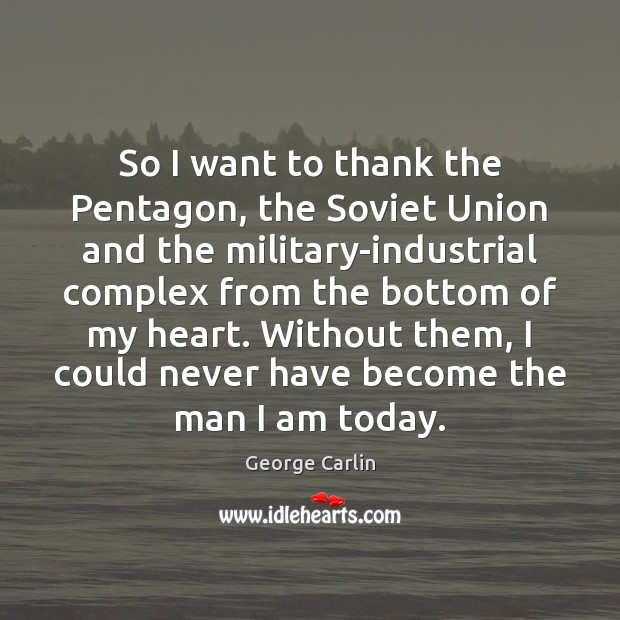 So I want to thank the Pentagon, the Soviet Union and the George Carlin Picture Quote