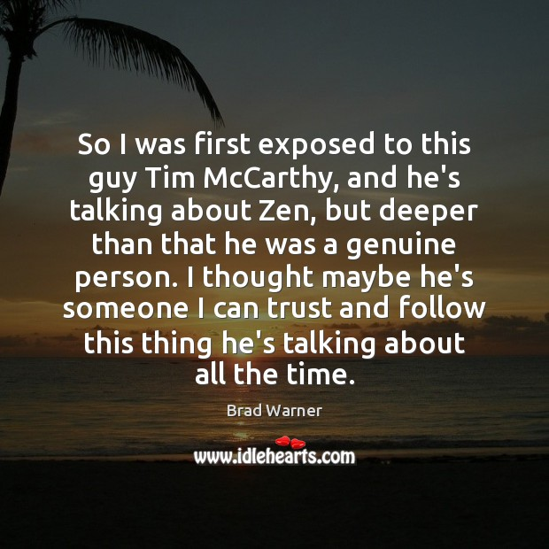 So I was first exposed to this guy Tim McCarthy, and he's Brad Warner Picture Quote