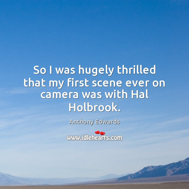 So I was hugely thrilled that my first scene ever on camera was with Hal Holbrook. Image