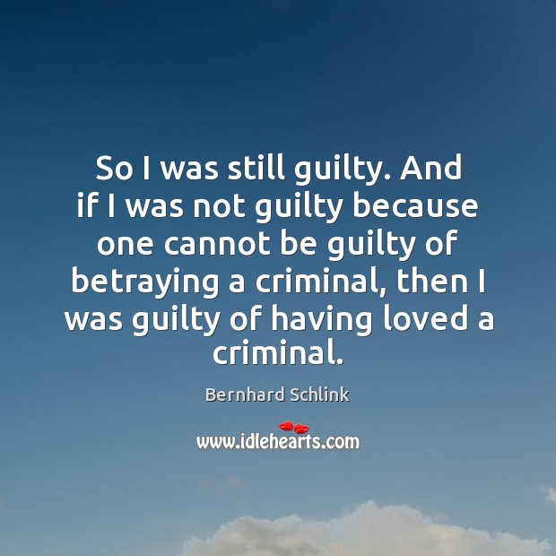 Image, So I was still guilty. And if I was not guilty because