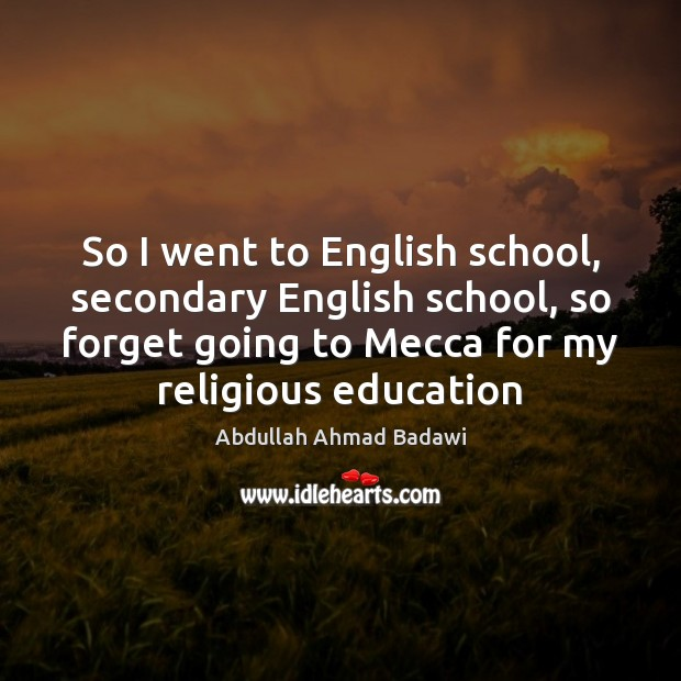 So I went to English school, secondary English school, so forget going Image