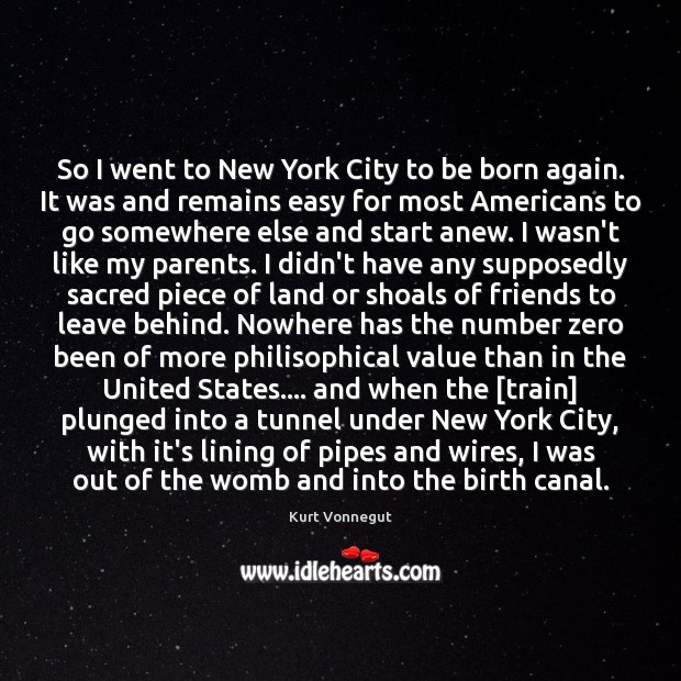 So I went to New York City to be born again. It Kurt Vonnegut Picture Quote
