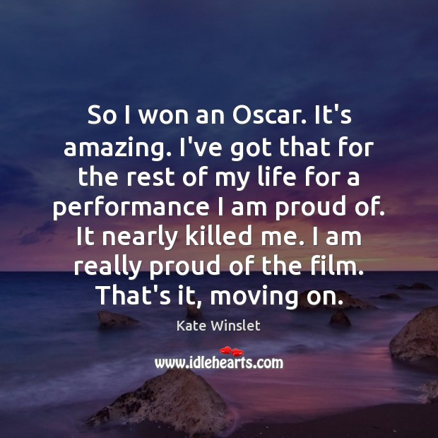 So I won an Oscar. It's amazing. I've got that for the Moving On Quotes Image