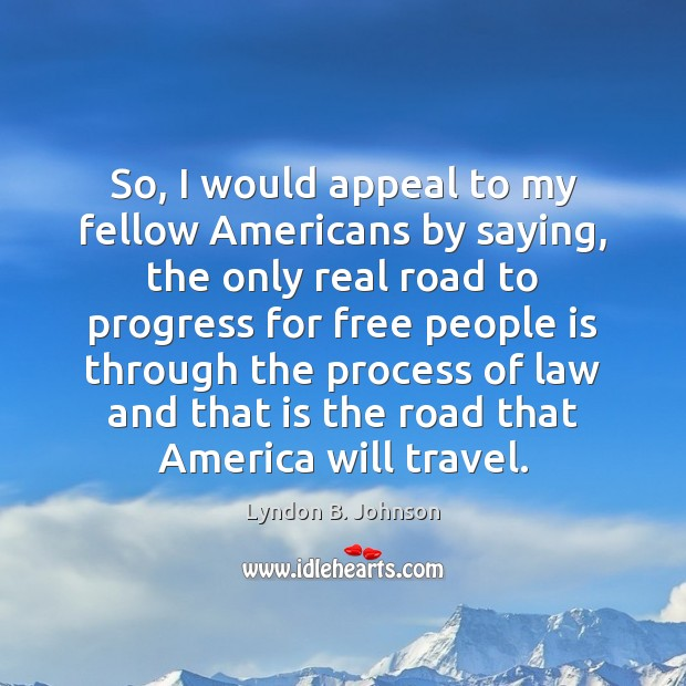 Image, So, I would appeal to my fellow Americans by saying, the only