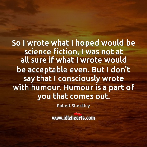 So I wrote what I hoped would be science fiction, I was Robert Sheckley Picture Quote