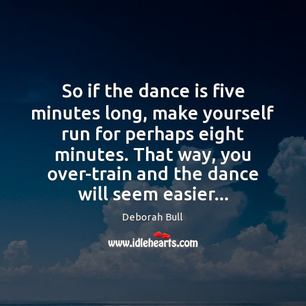 So if the dance is five minutes long, make yourself run for Image