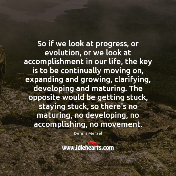 So if we look at progress, or evolution, or we look at Moving On Quotes Image