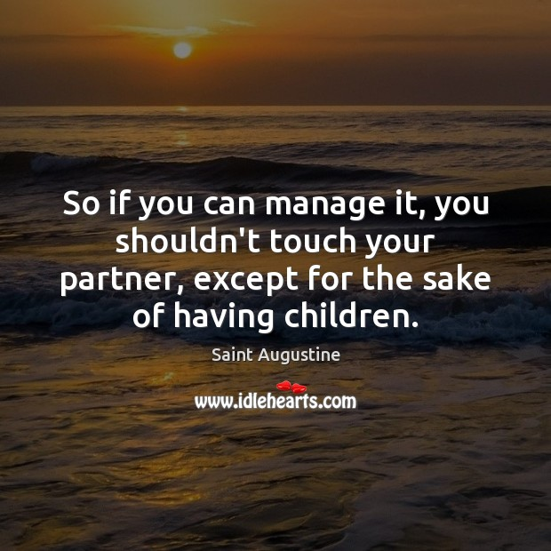 So if you can manage it, you shouldn't touch your partner, except Saint Augustine Picture Quote