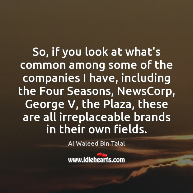 So, if you look at what's common among some of the companies Al Waleed Bin Talal Picture Quote