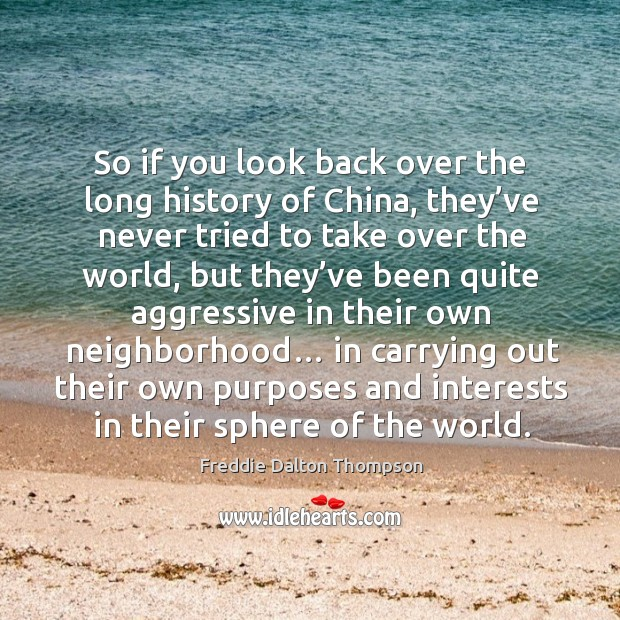 So if you look back over the long history of china, they've never tried to take over the world Image