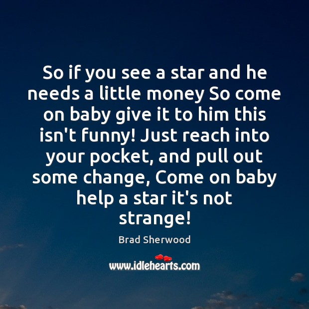Image, So if you see a star and he needs a little money