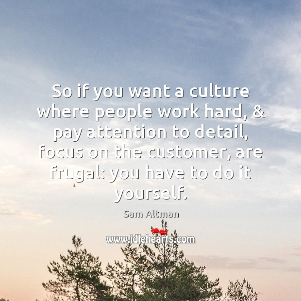 So if you want a culture where people work hard, & pay attention Image