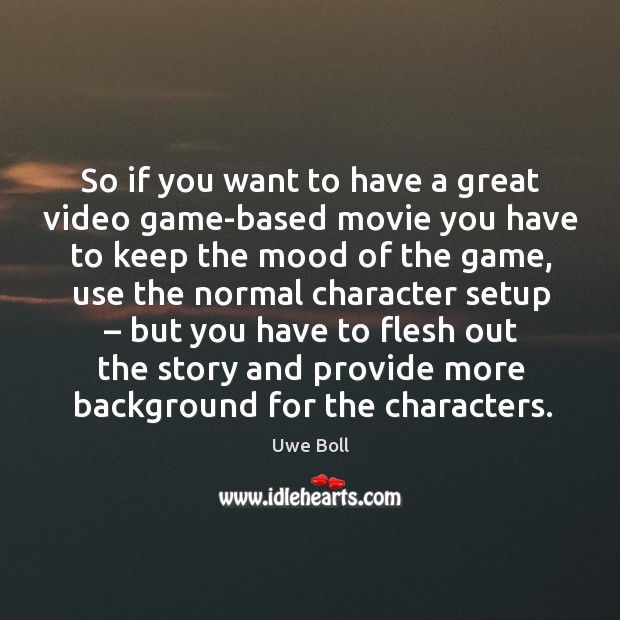 So if you want to have a great video game-based movie you have to keep Uwe Boll Picture Quote