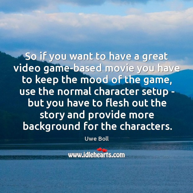 So if you want to have a great video game-based movie you Uwe Boll Picture Quote