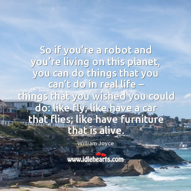 So if you're a robot and you're living on this planet, you can do things that you can't do in Image